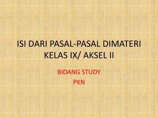 ISI DARI PASAL-PASAL DIMATERI KELAS IX/ AKSEL II