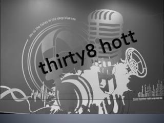 t hirty8  hott