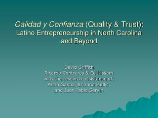 Calidad y Confianza Quality  Trust: Latino Entrepreneurship in North Carolina and Beyond