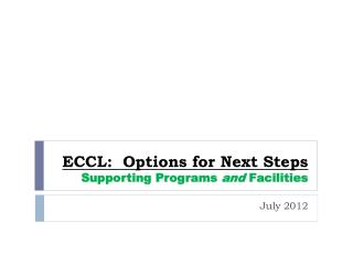 ECCL:  Options for Next Steps Supporting  Programs  and  Facilities