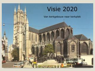 Visie 2020 Van kerkgebouw naar kerkplek