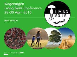 Wageningen Living Soils Conference 28-30 April 2015