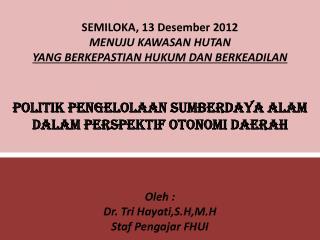 Oleh : Dr. Tri Hayati,S.H,M.H Staf Pengajar FHUI
