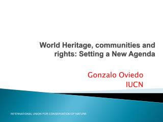 World Heritage, communities and rights: Setting a New Agenda