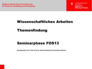 Wissenschaftliches Arbeiten Themenfindung Seminarphase  FOS13