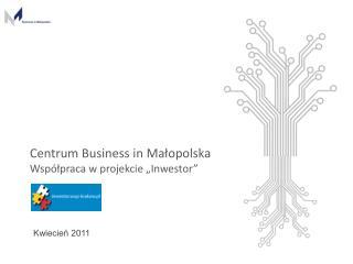 """Centrum Business  in  Małopolska  Współpraca w projekcie """"Inwestor"""""""