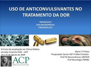 USO DE ANTICONVULSIVANTES NO  TRATAMENTO DA DOR  ENXAQUECA DOR NEUROP TICA FIBROMIALGIA