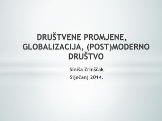 DRUŠTVENE PROMJENE, GLOBALIZACIJA, (POST)MODERNO DRUŠTVO
