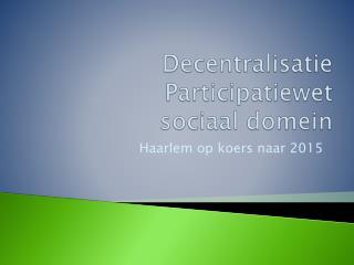 Decentralisatie Participatiewet   sociaal domein