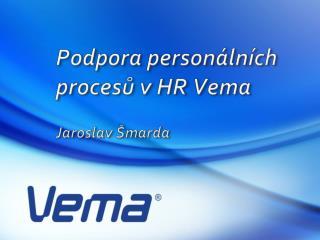Podpora personálních procesů v HR Vema Jaroslav Šmarda