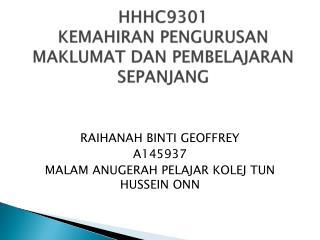 HHHC9301 KEMAHIRAN PENGURUSAN MAKLUMAT DAN PEMBELAJARAN SEPANJANG