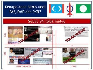 Kenapa anda  harus  undi  PAS, DAP dan PKR?