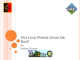 Nuclear Power Good Or Bad?