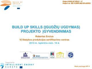 BUILD UP SKILLS (ĮGUDŽIŲ UGDYMAS)   PROJEKTO   ĮGYVEN D INIMAS