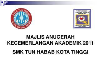 MAJLIS ANUGERAH KECEMERLANGAN AKADEMIK  2011 SMK TUN HABAB KOTA TINGGI