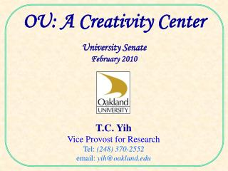 T.C. Yih Vice Provost for Research Tel:  (248) 370-2552 email:  yih@oakland