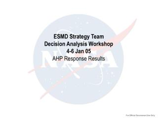 ESMD Strategy Team Decision Analysis Workshop 4-6 Jan 05 AHP Response Results