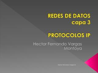 REDES DE DATOS capa  3 PROTOCOLOS IP