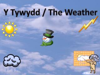 Y  T ywydd  / The Weather