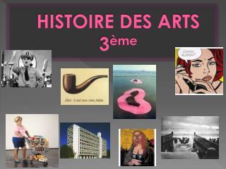 HISTOIRE DES ARTS  3 ème