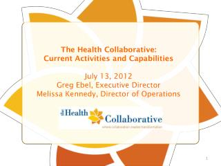 The Health Collaborative: Current Activities and Capabilities July 13, 2012