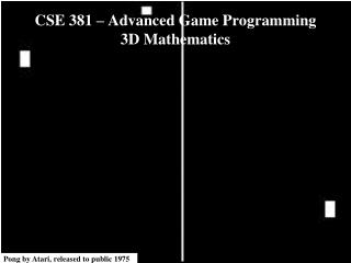 CSE 381   Advanced Game Programming 3D Mathematics
