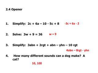 2.4  Opener Simplify:  2c + 6a – 10 - 5c + 8 Solve:  3w + 9 = 36