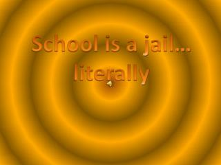 School is a jail� literally