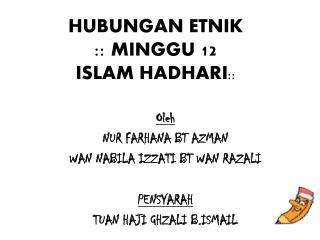 HUBUNGAN  ETNIK :: MINGGU 12 ISLAM HADHARI ::