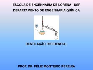 ESCOLA  DE ENGENHARIA  DE LORENA - USP DEPARTAMENTO DE ENGENHARIA QUÍMICA DESTILAÇÃO DIFERENCIAL