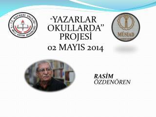 """"""" YAZARLAR OKULLARDA'' PROJESİ   02 MAYIS 2014"""