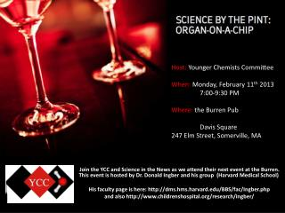 Host:  Younger Chemists Committee When:  Monday, February 11 th  2013 	7:00-9:30 PM