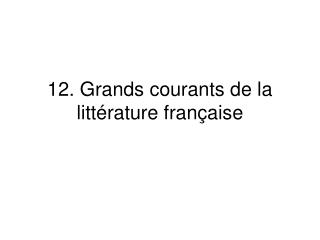 12. Grands courants  de la  litt�rature fran�aise