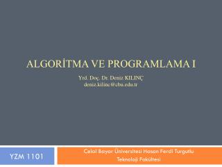 Algorİtma ve Programlama  I Yrd. Doç. Dr.  Deniz KILINÇ deniz.kilinc@cbu.tr