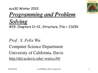 Prof . S. Felix Wu Computer Science Department University of California, Davis