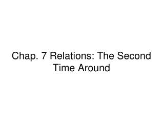 Chap. 7 Relations: The Second Time Around