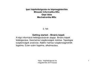 Ipari képfeldolgozás és képmegjelenítés Műszaki Informatika BSc Gépi látás Mechatronika MSc