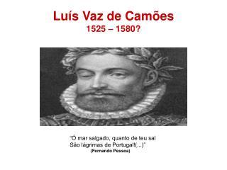 Lu s Vaz de Cam es 1525   1580