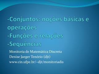 - Conjuntos: noções básicas e operações -Funções e relações - Sequências