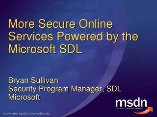 M ore  Secure  Online Services Powered by the Microsoft SDL