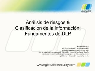 Análisis  de riesgos &  Clasificación  de la  información:   Fundamentos de DLP