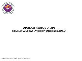 APLIKASI REATOGO- XPE MEMBUAT WINDOWS LIVE CD DENGAN MENGGUNAKAN