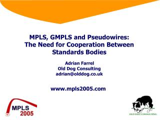 MPLS, GMPLS and Pseudowires: The Need for Cooperation Between Standards Bodies    Adrian Farrel Old Dog Consulting adria