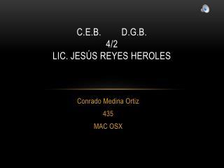 C.E.B.D.G.B.  4/2 LIC. Jesús reyes Heroles