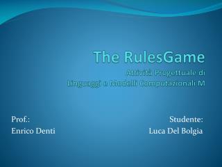 The RulesGame Attività Progettuale di  Linguaggi e Modelli Computazionali M
