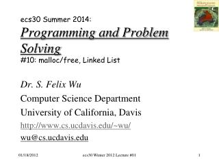 ecs30 Summer 2014: Programming and Problem Solving #10:  malloc /free,  Linked List