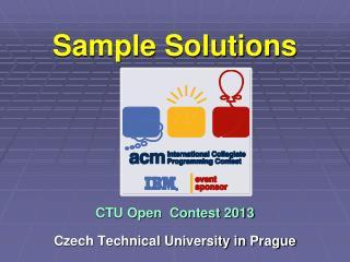 Sample Solutions CTU Open  Contest 2013 Czech Technical University in Prague