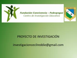 PROYECTO DE INVESTIGACIÓN investigacioncecilreddie@gmail