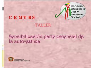 C  E  M Y  B S Taller Sensibilización parte escencial de la auto-estima