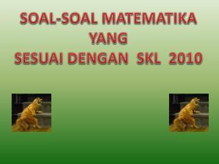 SOAL-SOAL MATEMATIKA  YANG  SESUAI  DENGAN  SKL  2010